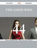 The Good Wife 44 Success Secrets   44 Most Asked Questions on the Good Wife   What You Need to Know Book