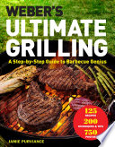 """Weber's Ultimate Grilling: A Step-by-Step Guide to Barbecue Genius"" by Jamie Purviance"