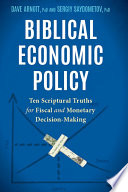 Biblical Economic Policy  Ten Scriptural Truths for Fiscal and Monetary Decision Making