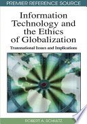 Information Technology and the Ethics of Globalization: Transnational Issues and Implications