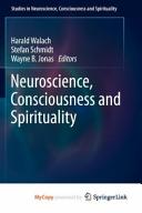 Neuroscience  Consciousness and Spirituality Book