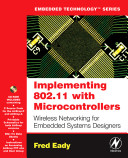 Implementing 802.11 with microcontrollers : wireless networking for embedded systems designers / by Fred Eady