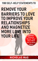 1180 Self help Statements to Remove Your Barriers to Love to Improve Your Relationships and Magnetize More Love into Your Life
