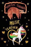 Normal Teacher Music Teacher Journal Unicorn Gold Funny Sloth Wide Lined Notebook Teaching Appreciation