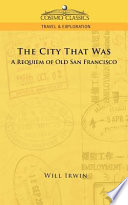 The City That Was  a Requiem of Old San Francisco Book