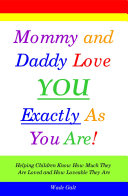 Mommy and Daddy Love You Exactly As You Are!