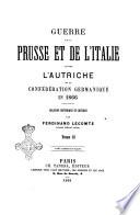 Guerre de la Prusse et de l'Italie contre l'Autriche et la Confédération germanique en 1866 relation historique et critique