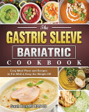 The Gastric Sleeve Bariatric Cookbook  Easy Meal Plans and Recipes to Eat Well   Keep the Weight Off