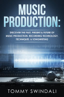 Music Production  Discover The Past  Present   Future of Music Production  Recording Technology  Techniques    Songwriting