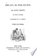 John Gay, Or Work for Boys, Work for Spring by Jacob Abbott PDF