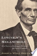"""Lincoln's Melancholy: How Depression Challenged a President and Fueled His Greatness"" by Joshua Wolf Shenk"