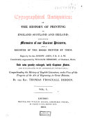 Typographical Antiquities  Or the History of Printing in England Scotland and Ireland     Begun by the Late Joseph Ames     Considerably Augmented by William Herbert     and Now Greatly Enlarged     by the Rev  Thomas Frognall Dibdin