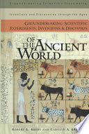 Groundbreaking Scientific Experiments Inventions And Discoveries Of The Ancient World