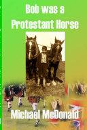Bob was a Protestant Horse