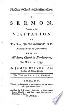 The Cross of Christ the Christians Glory  A Sermon  Preached at the Visitation of the Rev  John Brown  D D  Archdeacon of Northampton  Held at All Saints Church in Northampton  on May 10  1753  By James Hervey    The Third Edition  Corrected