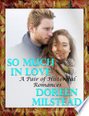 So Much In Love  A Pair of Historical Romances