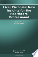 Liver Cirrhosis  New Insights for the Healthcare Professional  2013 Edition