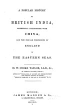 A Popular History of British India  Commercial Intercourse with China  and the Insular Possessions of England in the Eastern Seas