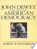 """John Dewey and American Democracy"" by Robert B. Westbrook"