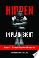 Hidden in Plain Sight: America's Slaves of the New Millennium
