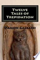 Twelve Tales Of Trepidation