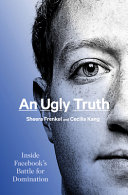 link to An ugly truth : inside Facebook's battle for domination in the TCC library catalog