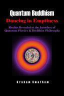 Quantum Buddhism   Dancing in Emptiness   Reality Revealed at the Interface of Quantum Physics and Buddhist Philosophy