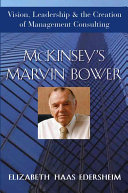 McKinsey's Marvin Bower: Vision, Leadership, and the ...