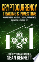 Cryptocurrency Trading & Investing: Understanding Investing, Trading, Fundamental Analysis & 6 Trading Tips
