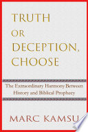 Truth Or Deception  Choose  The Extraordinary Harmony Between History and Biblical Prophecy Book