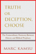 Truth Or Deception  Choose  The Extraordinary Harmony Between History and Biblical Prophecy