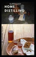 Super Easy Home Distilling