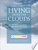 Living Above The Clouds A Collection Of Extreme Adventurous Short Stories Book