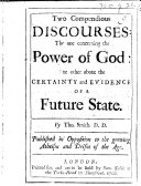 Two compendious discourses  the one concerning the power of God  the other about the certainty and evidence of a Future State  etc