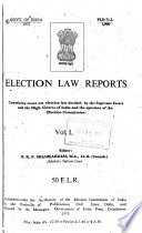Election Law Reports, Containing Cases on Election Law Decided by the Supreme Court and the High Courts of India, Opinions of the Election Commission and Important Decisions of the Election Tribunals