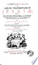 Commentarius in librum prophetiarum Jesaiæ, quo sensus orationes ejus sedulo investigatur; in veras visorum interpretandorum hypotheses inquiritur, & ex iisdem facta interpretatio antiquæ historiæ monumentis confirmatur atque illustratur