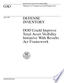 Defense inventory   DOD could improve Total Asset Visibility initiative with Results Act framework   report to congressional requesters