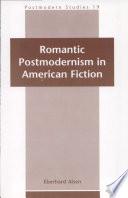 Romantic Postmodernism in American Fiction