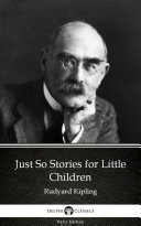 Just So Stories for Little Children by Rudyard Kipling - Delphi Classics (Illustrated) Pdf/ePub eBook