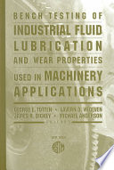 Bench Testing Of Industrial Fluid Lubrication And Wear Properties Used In Machinery Applications Book PDF