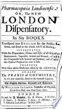 Pharmacop  ia Londinensis  Or  the New London Dispensatory  In Six Books  Translated Into English     The Eighth Edition  Corrected and Amended  By William Salmon