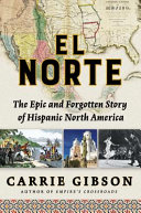 link to El Norte : the epic and forgotten story of Hispanic North America in the TCC library catalog