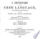 A dictionary of the Cree language Book