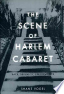 """""""The Scene of Harlem Cabaret: Race, Sexuality, Performance"""" by Shane Vogel"""