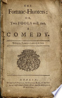 The Fortune hunters  Or  Two Fools Well Met  A Comedy  Written by James Carlile