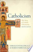 Catholicism  : The Story of Catholic Christianity