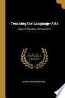 Teaching the Language-Arts: Speech, Reading, Composition