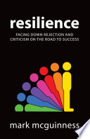 Resilience  Facing Down Rejection and Criticism on the Road to Success