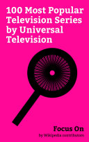 Focus On: 100 Most Popular Television Series by Universal Television