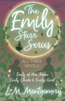 The Emily Starr Series; All Three Novels - Emily of New Moon, Emily Climbs and Emily's Quest Pdf/ePub eBook